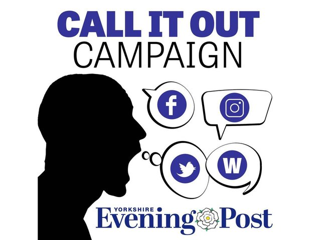 The Yorkshire Evening Post is asking readers to support the Call It Out campaign.